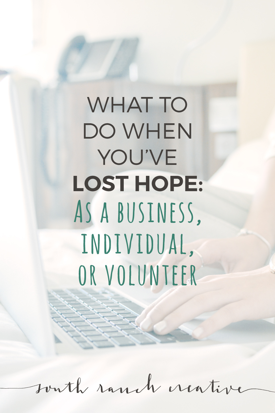 Have you ever lost hope in and felt like quitting your business, individual, or volunteer endeavors? I have too. Here's what to do about it.