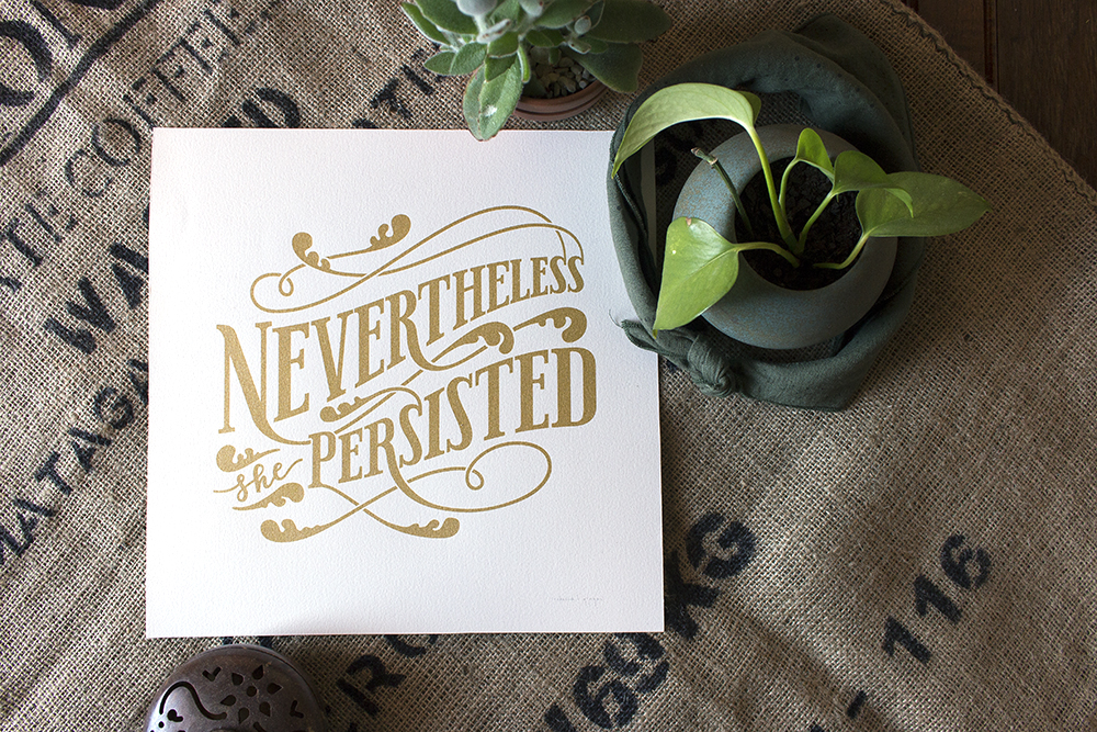 """Nevertheless, she persisted"" gold ink screen print"