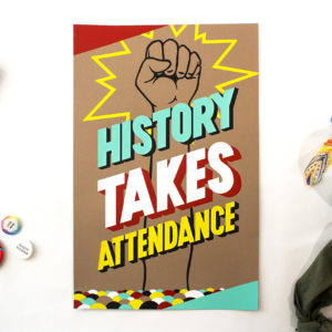 History Takes Attendance screen printed typographic poster